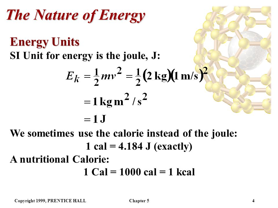 Copyright 1999, PRENTICE HALLChapter 53 The Nature of Energy Kinetic and Potential Energy Potential energy is the energy an object possesses by virtue
