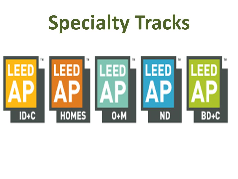 Why USGBC Changed the LEED system 77,000 LEED APs nationwide, we needed a mechanism to recognize knowledge and expertise.