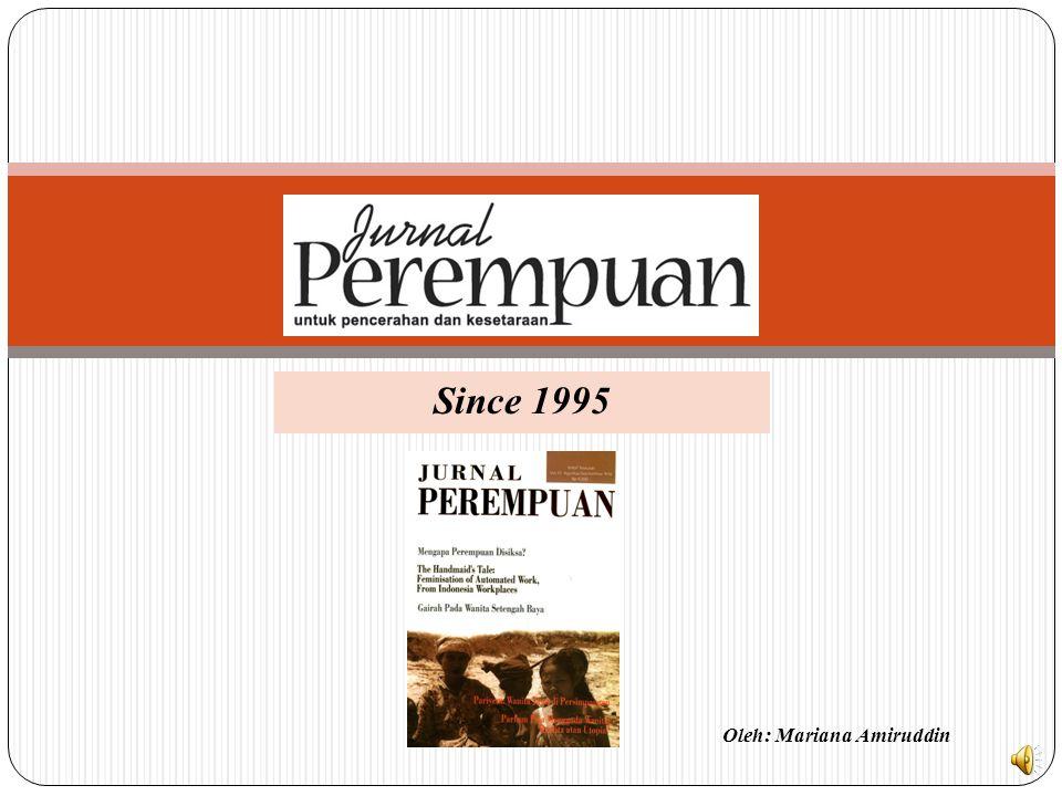 Since 1995 Oleh: Mariana Amiruddin