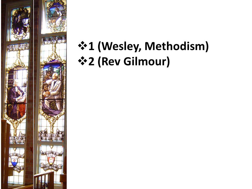  1 (Wesley, Methodism)  2 (Rev Gilmour)