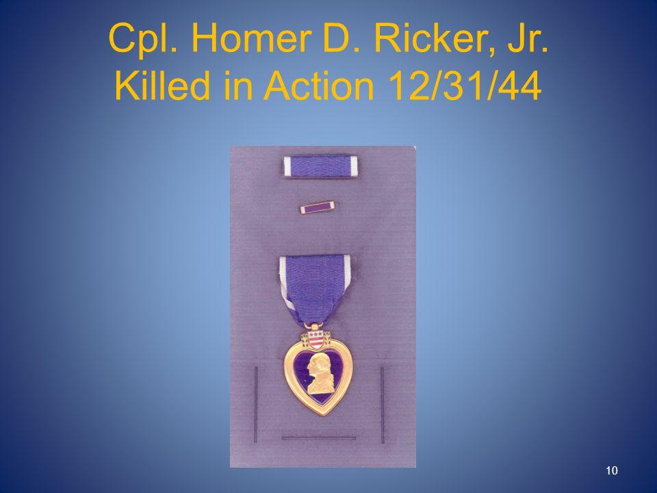 Cpl. Homer D. Ricker, Jr. Killed in Action 12/31/44 10