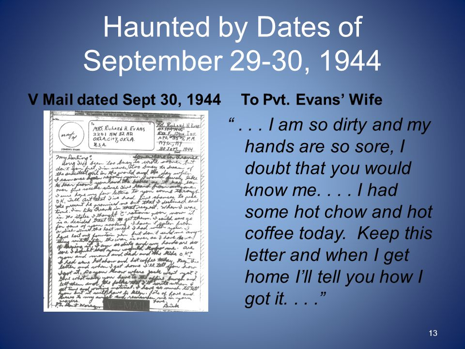 "Haunted by Dates of September 29-30, 1944 V Mail dated Sept 30, 1944To Pvt. Evans' Wife ""... I am so dirty and my hands are so sore, I doubt that you"