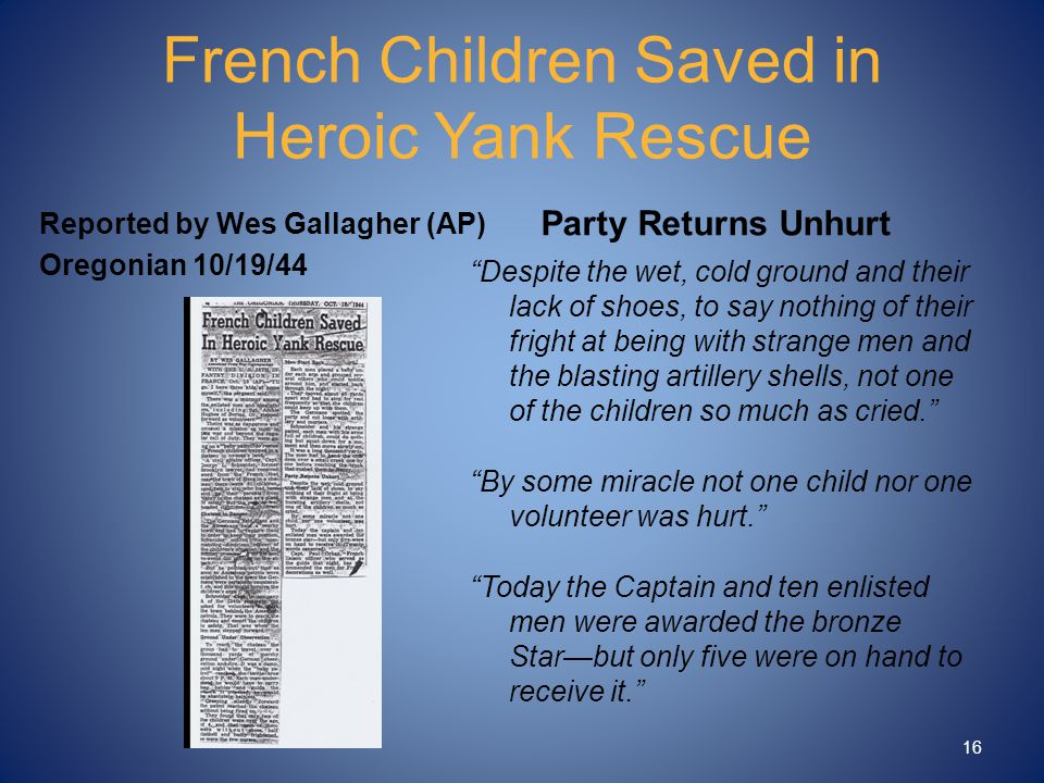 "French Children Saved in Heroic Yank Rescue Reported by Wes Gallagher (AP) Oregonian 10/19/44 Party Returns Unhurt ""Despite the wet, cold ground and t"