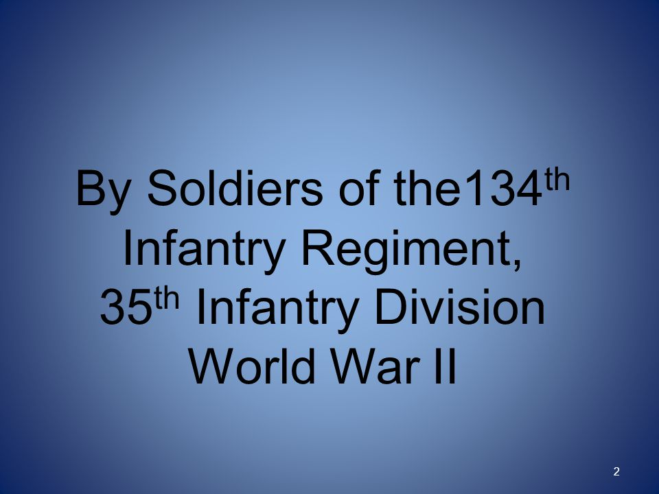 Soldiers of the 134 th Infantry We Honor Them Today Willingly Risked Their Lives Friday, September 29, 1944 Under Violent Artillery and Mortar fire.