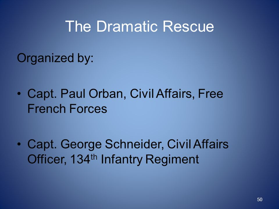 The Dramatic Rescue Organized by: Capt. Paul Orban, Civil Affairs, Free French Forces Capt.