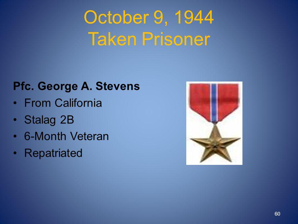 October 9, 1944 Taken Prisoner Pfc. George A.