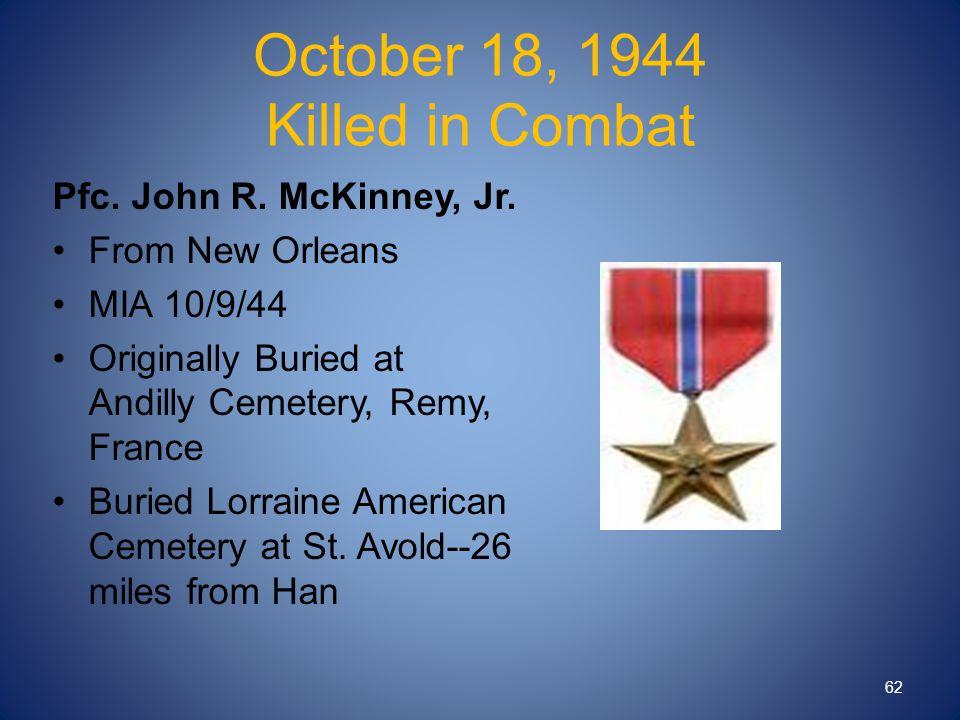 October 18, 1944 Killed in Combat Pfc. John R. McKinney, Jr.