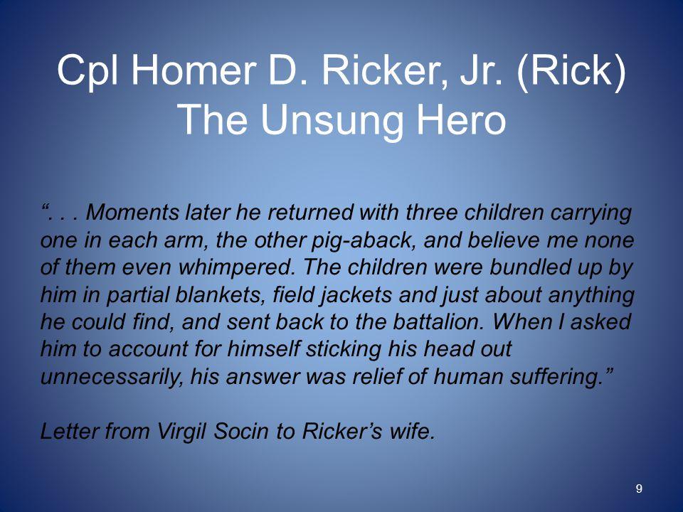 Cpl Homer D. Ricker, Jr. (Rick) The Unsung Hero 9 ...