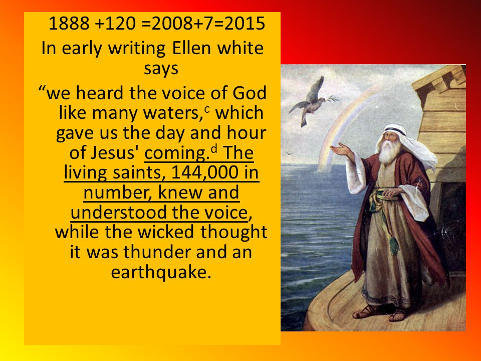 1888 +120 =2008+7=2015 I am not saying Christ is coming that day.