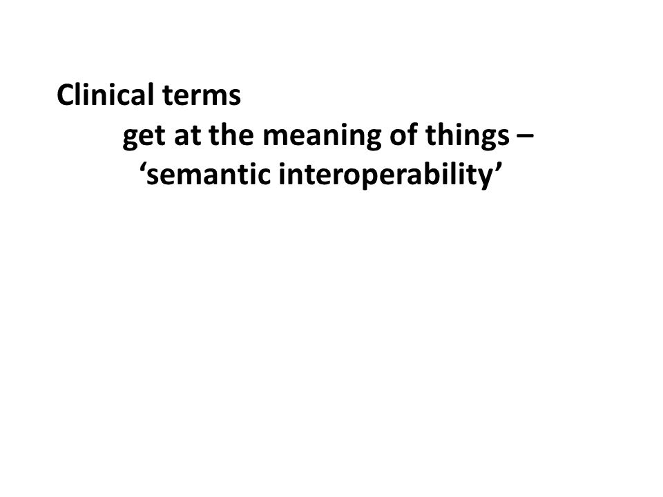 Clinical terms get at the meaning of things – 'semantic interoperability'