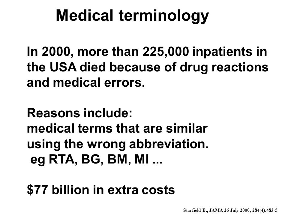 Medical terminology In 2000, more than 225,000 inpatients in the USA died because of drug reactions and medical errors.