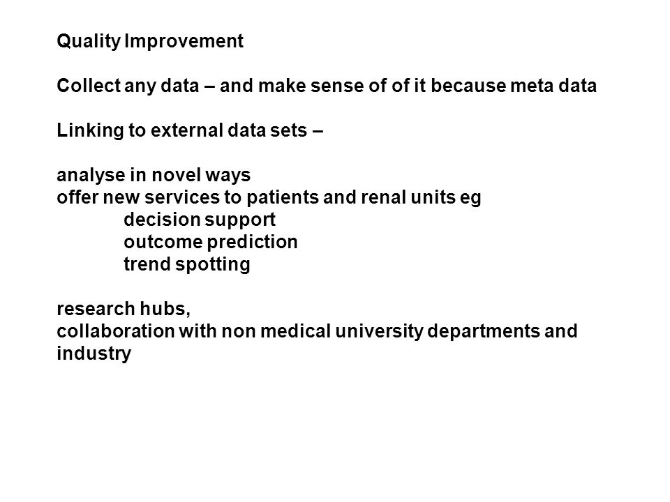 Quality Improvement Collect any data – and make sense of of it because meta data Linking to external data sets – analyse in novel ways offer new servi