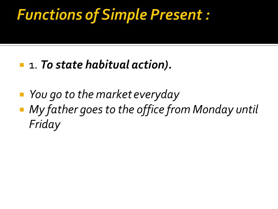  1.To state habitual action).