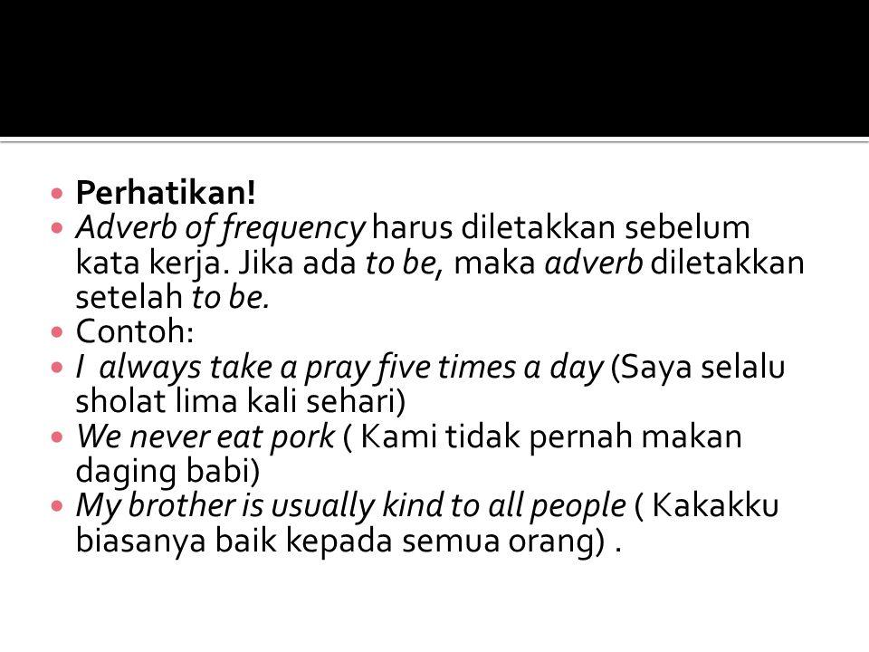 Perhatikan.Adverb of frequency harus diletakkan sebelum kata kerja.