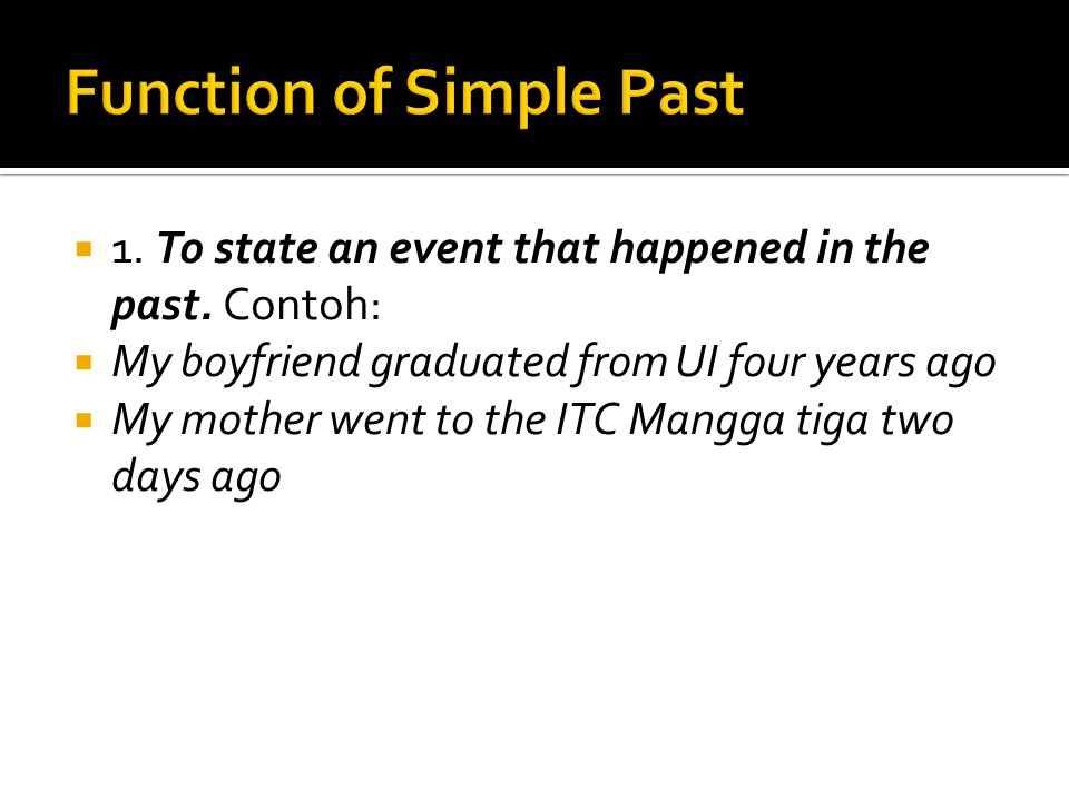  1.To state an event that happened in the past.