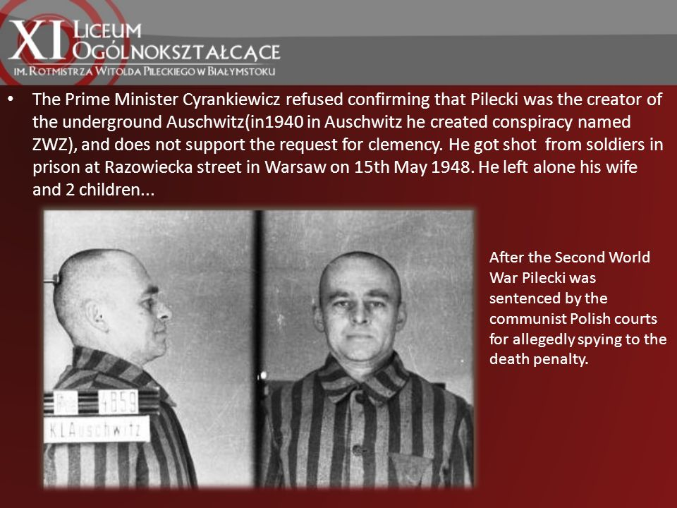 The Prime Minister Cyrankiewicz refused confirming that Pilecki was the creator of the underground Auschwitz(in1940 in Auschwitz he created conspiracy