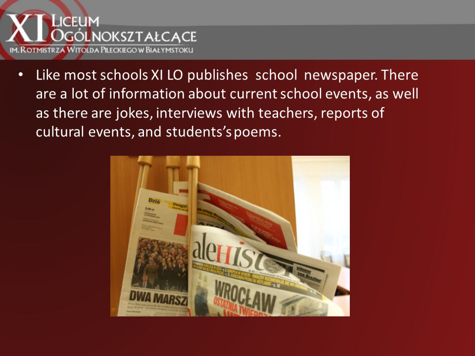 Like most schools XI LO publishes school newspaper. There are a lot of information about current school events, as well as there are jokes, interviews