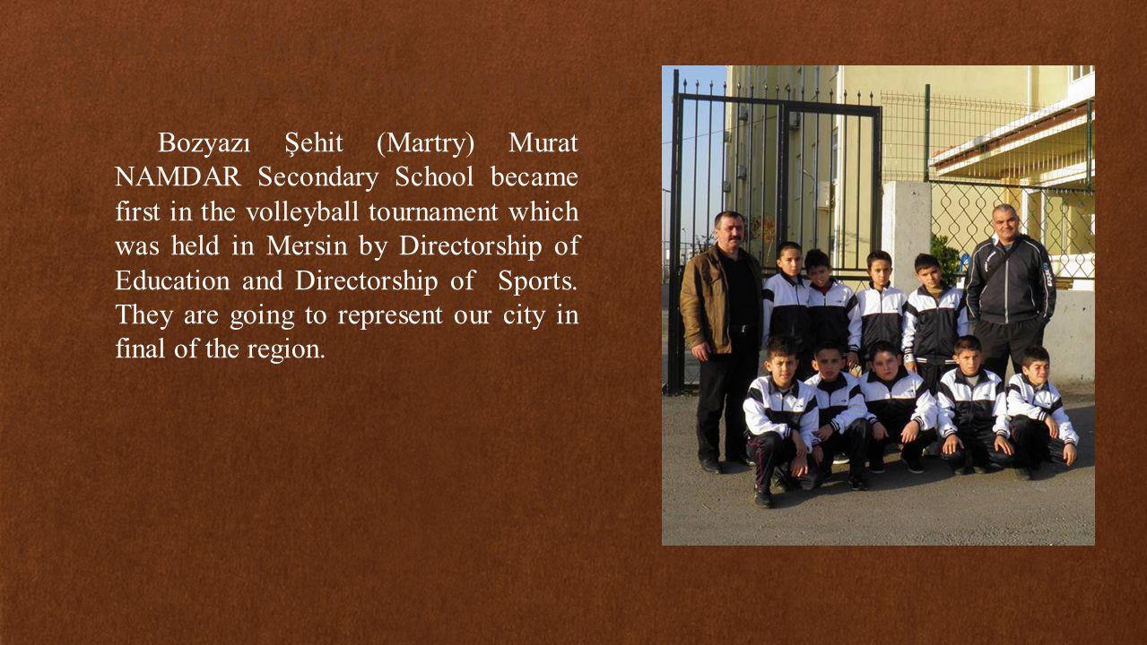 SPOR KURSLARIMIZ OKULLARDA AÇTIĞIMIZ KURSLARLA 1- Bozyazı Şehit (Martry) Murat NAMDAR Secondary School became first in the volleyball tournament which was held in Mersin by Directorship of Education and Directorship of Sports.