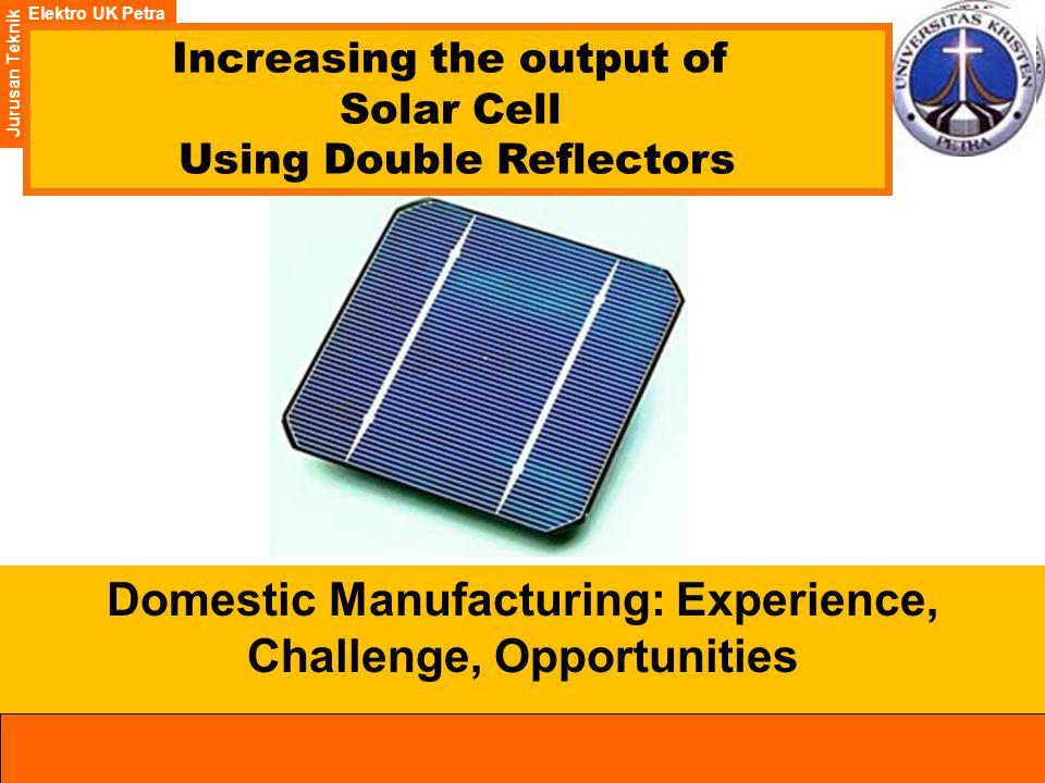 Elektro UK Petra Jurusan Teknik Elektro UK Petra Jurusan Teknik Increasing the output of Solar Cell Using Double Reflectors Domestic Manufacturing: Experience, Challenge, Opportunities