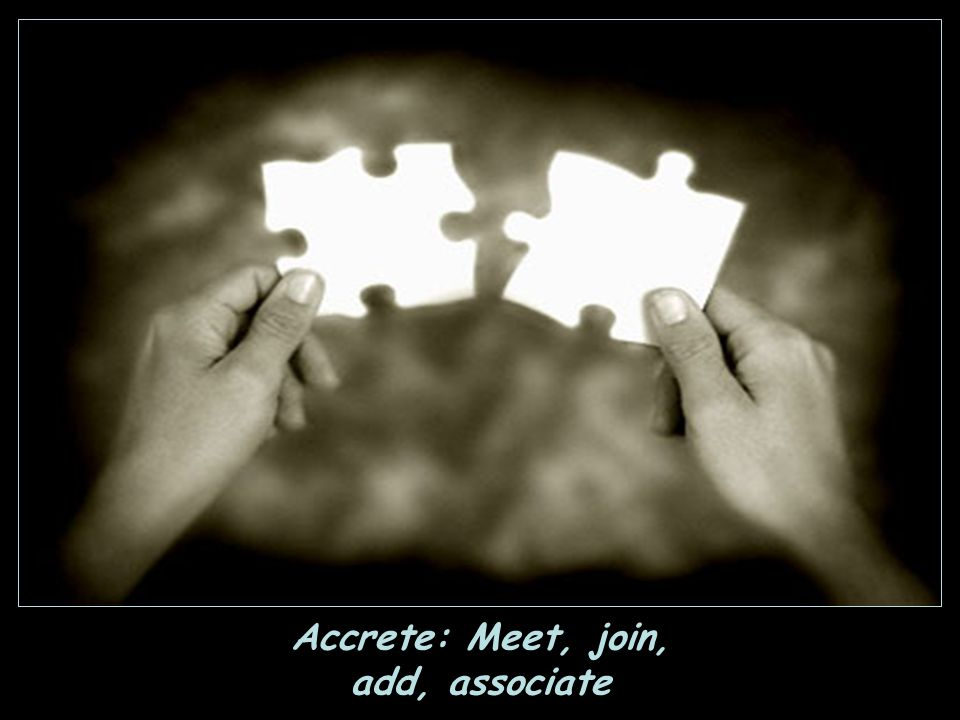 Accrete: Meet, join, add, associate