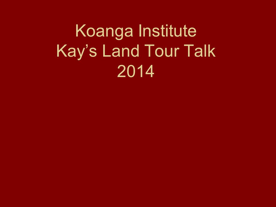 Koanga Institute Kay's Land Tour Talk 2014
