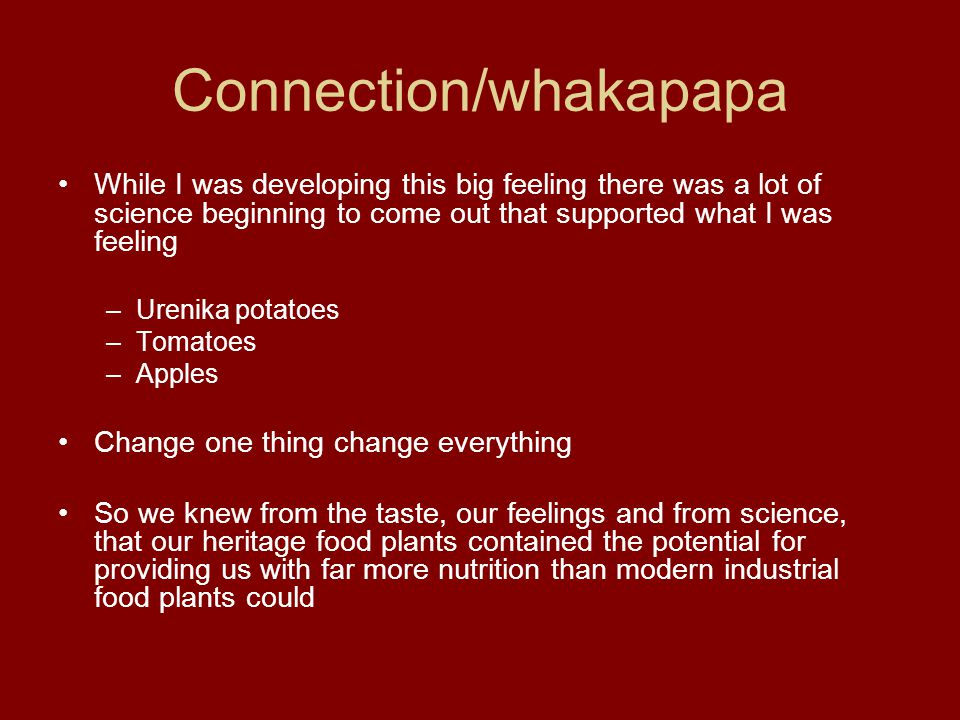 Connection/whakapapa While I was developing this big feeling there was a lot of science beginning to come out that supported what I was feeling –Ureni