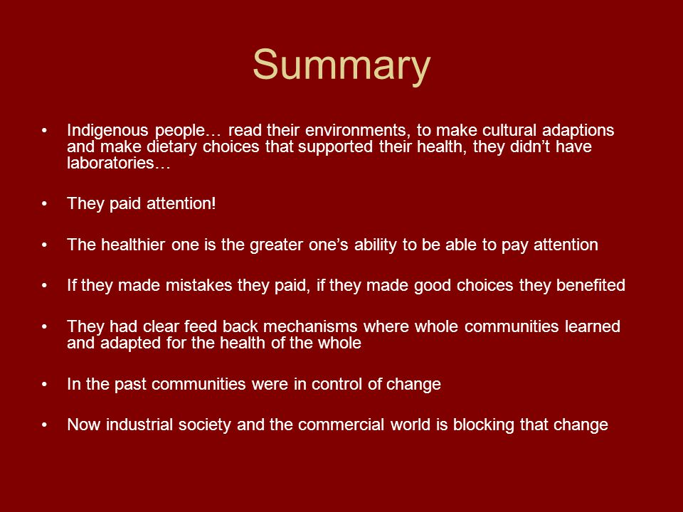 Summary Indigenous people… read their environments, to make cultural adaptions and make dietary choices that supported their health, they didn't have