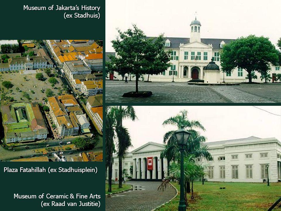 Plaza Fatahillah (ex Stadhuisplein) Museum of Jakarta's History (ex Stadhuis) (ex Stadhuis) Museum of Ceramic & Fine Arts (ex Raad van Justitie) (ex Raad van Justitie)