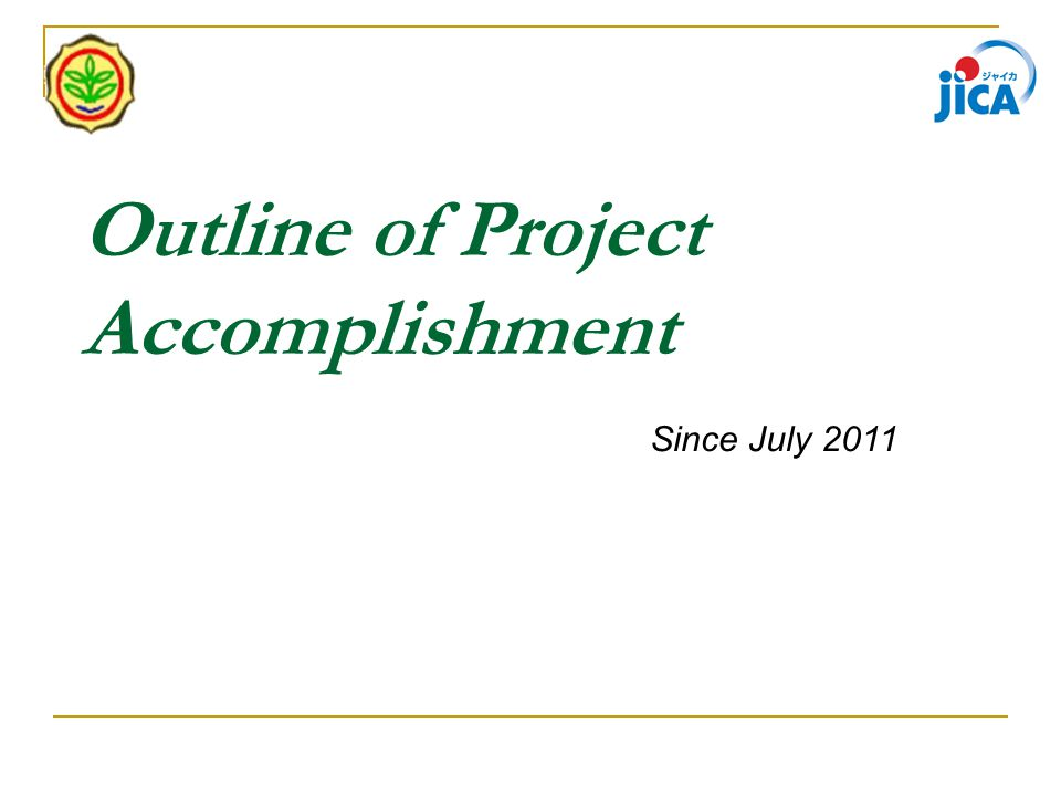 Outline of Project Accomplishment Since July 2011