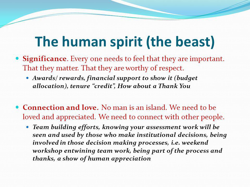 The human spirit (the beast) Significance. Every one needs to feel that they are important.