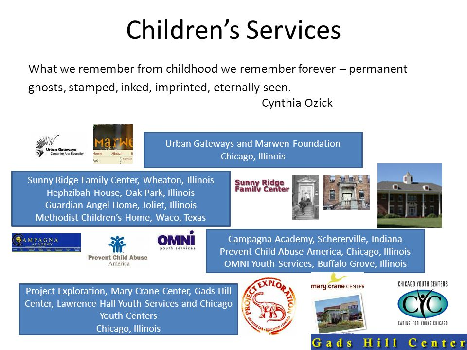 Children's Services What we remember from childhood we remember forever – permanent ghosts, stamped, inked, imprinted, eternally seen.