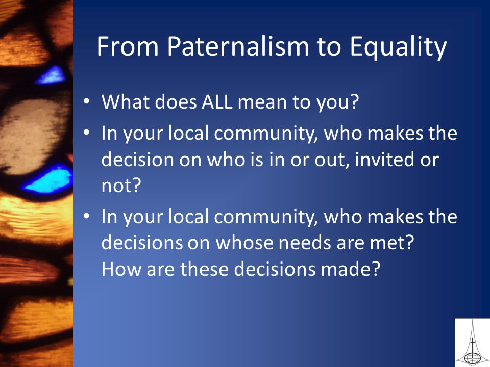 From Paternalism to Equality What does ALL mean to you.