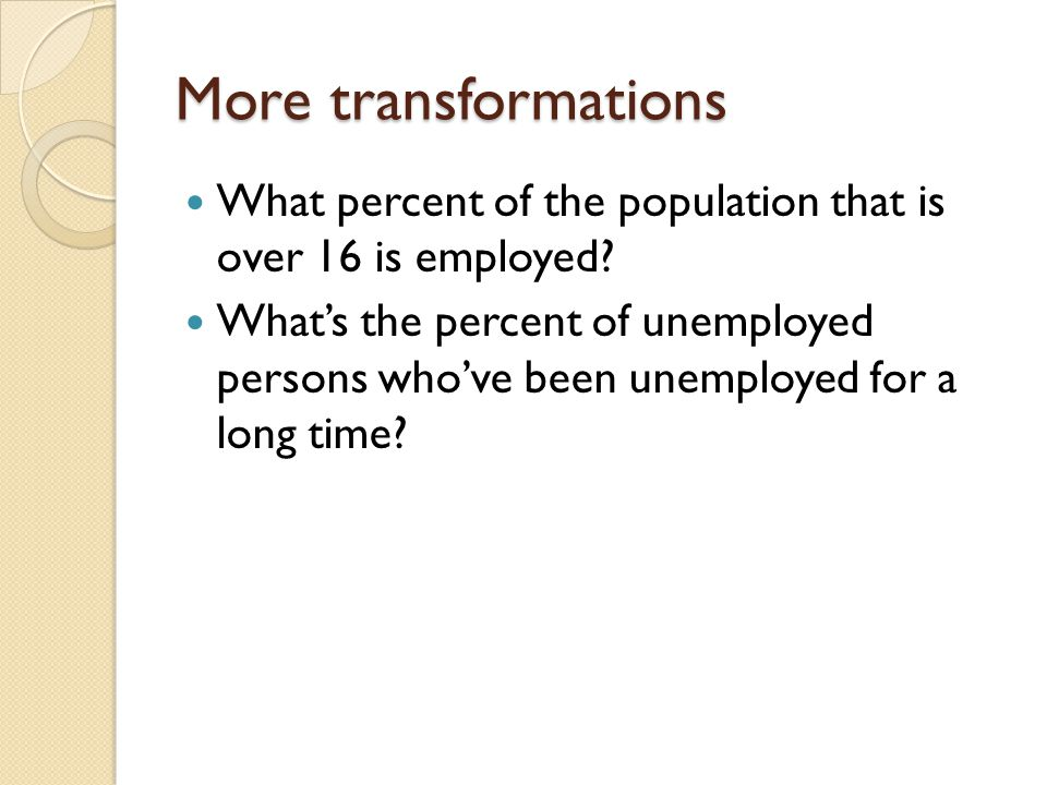 More transformations What percent of the population that is over 16 is employed.