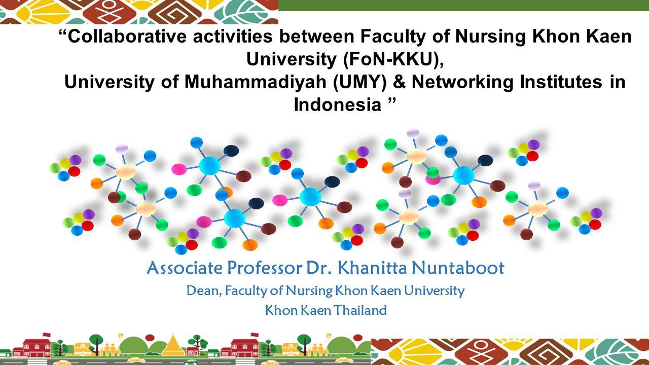 """Associate Professor Dr. Khanitta Nuntaboot Dean, Faculty of Nursing Khon Kaen University Khon Kaen Thailand """"Collaborative activities between Faculty"""