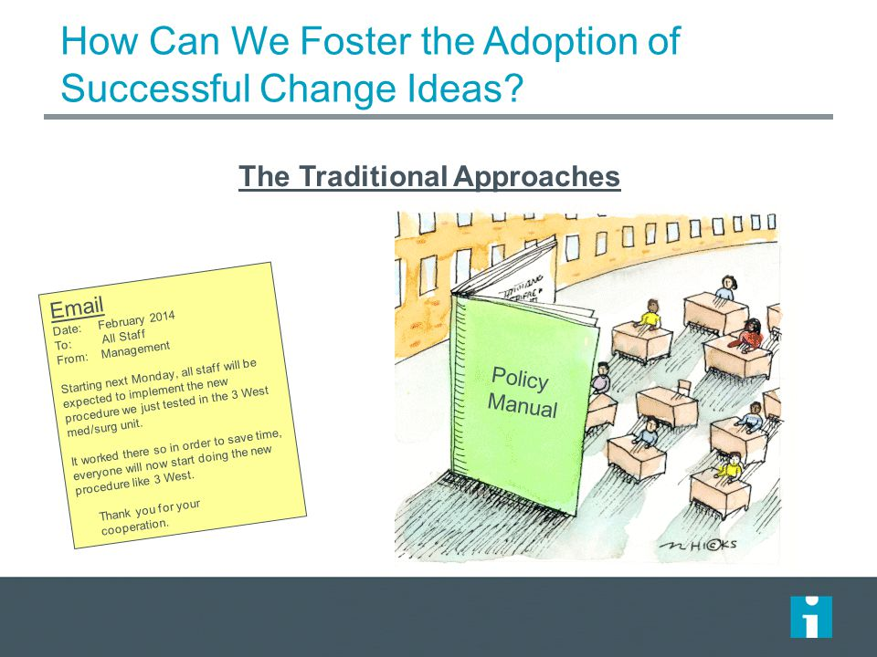 How Can We Foster the Adoption of Successful Change Ideas? The Traditional Approaches Policy Manual Email Date: February 2014 To: All Staff From: Mana