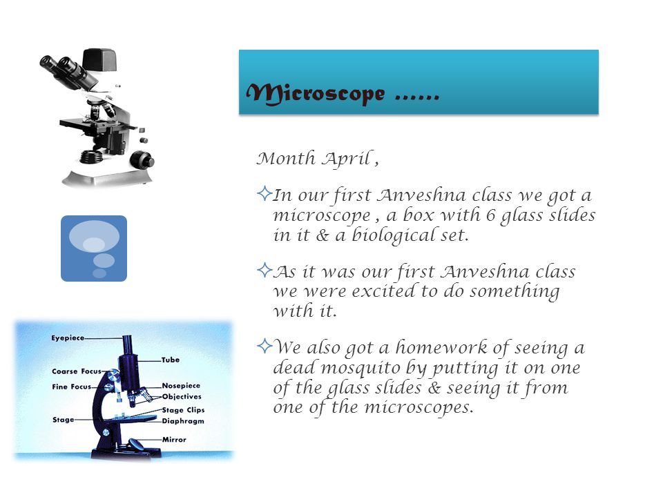 Microscope …… Month April,  In our first Anveshna class we got a microscope, a box with 6 glass slides in it & a biological set.