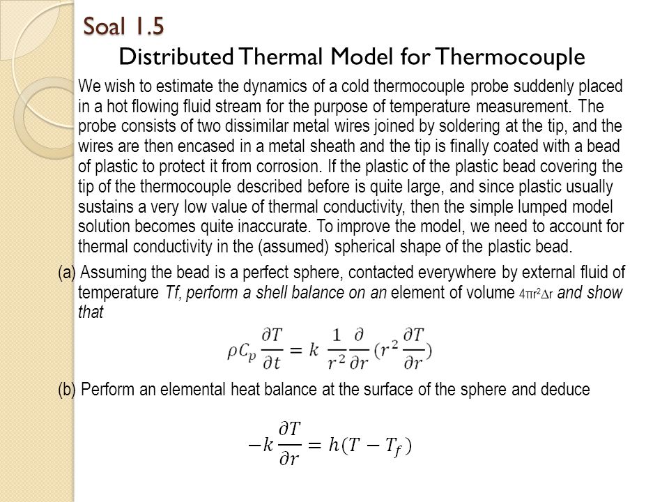 Soal 1.5 Distributed Thermal Model for Thermocouple We wish to estimate the dynamics of a cold thermocouple probe suddenly placed in a hot flowing flu