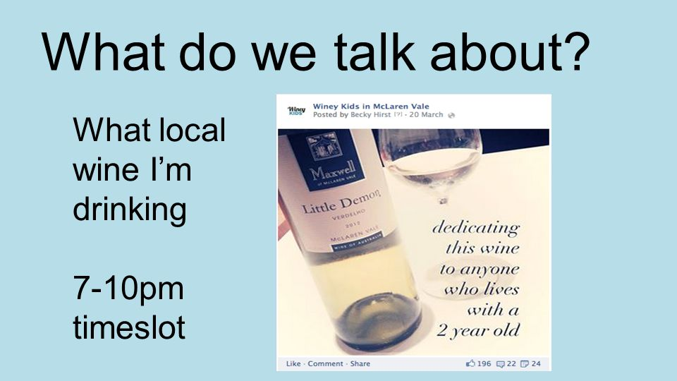 What local wine I'm drinking 7-10pm timeslot What do we talk about