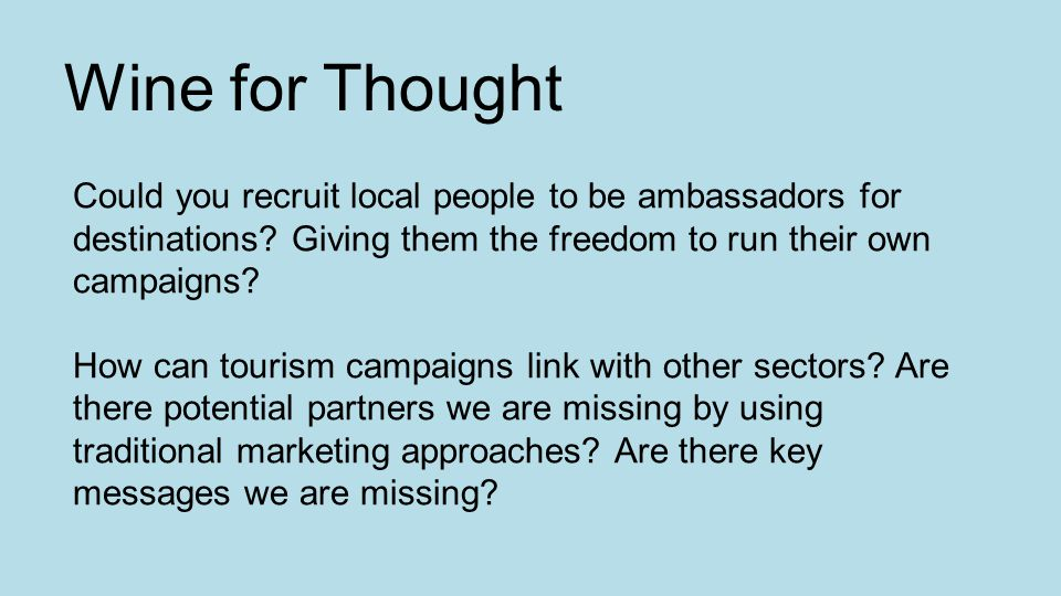 Could you recruit local people to be ambassadors for destinations.