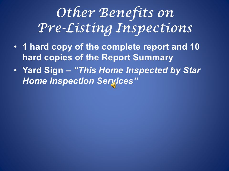 Other Benefits on Pre-Listing Inspections 1 hard copy of the complete report and 10 hard copies of the Report Summary Yard Sign – This Home Inspected by Star Home Inspection Services