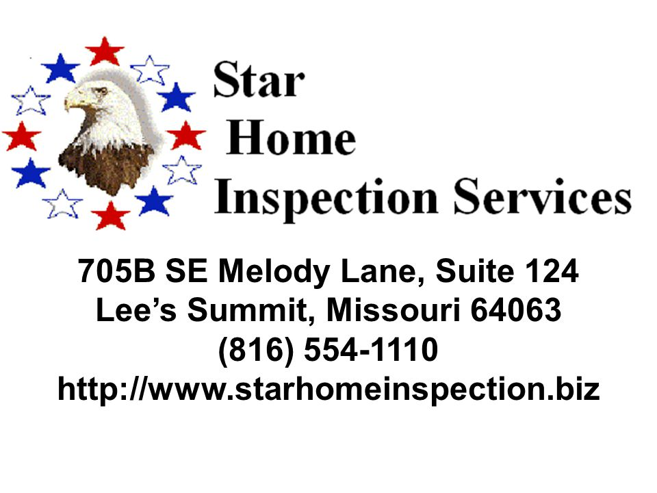 705B SE Melody Lane, Suite 124 Lee's Summit, Missouri 64063 (816) 554-1110 http://www.starhomeinspection.biz