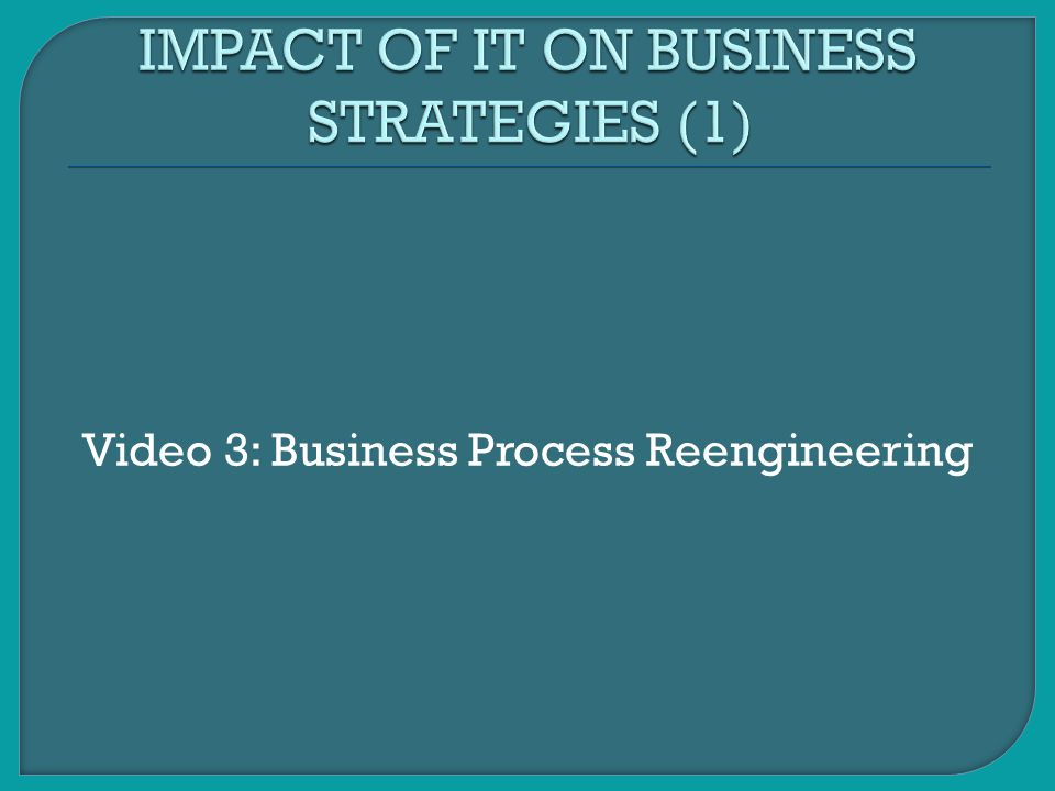 Video 3: Business Process Reengineering