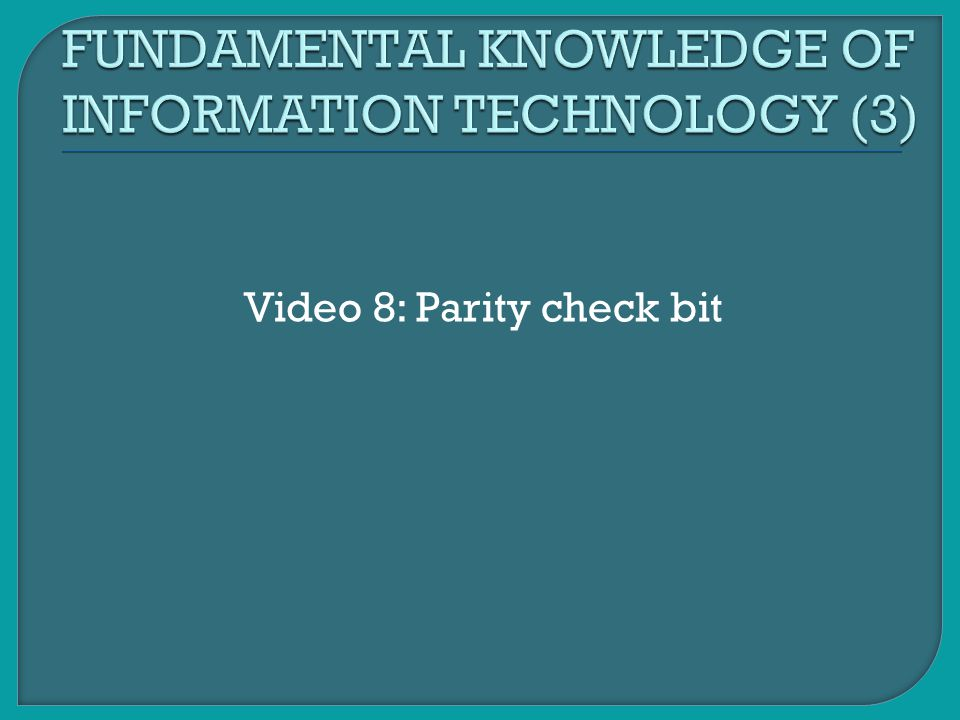 Video 8: Parity check bit