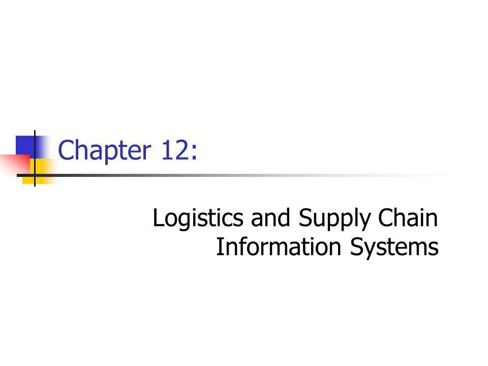 Chapter 12: Logistics and Supply Chain Information Systems