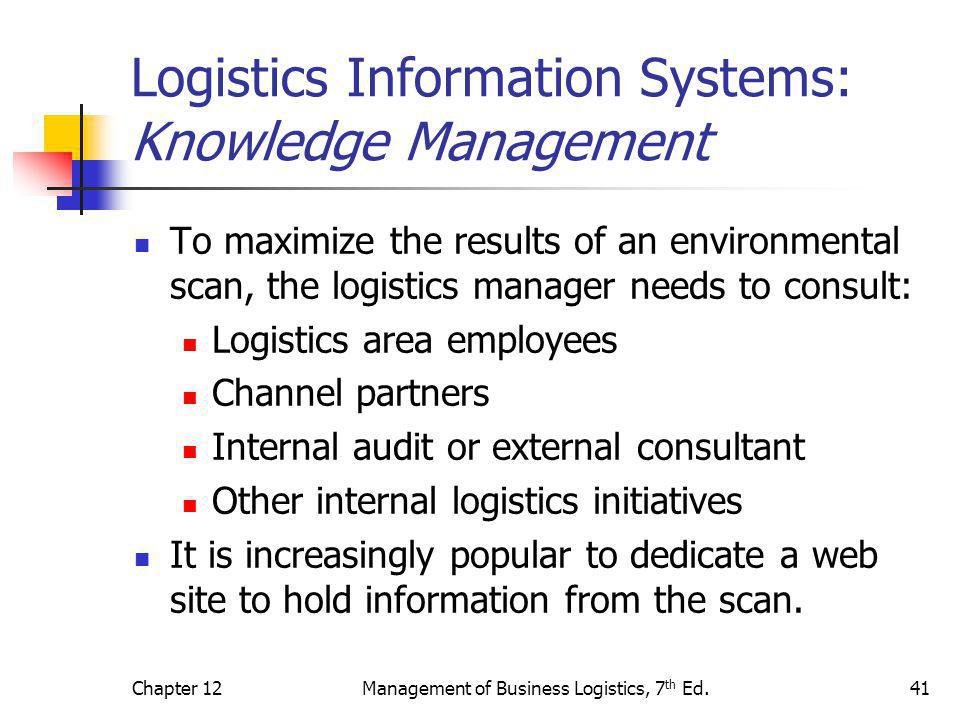 Chapter 12Management of Business Logistics, 7 th Ed.41 Logistics Information Systems: Knowledge Management To maximize the results of an environmental