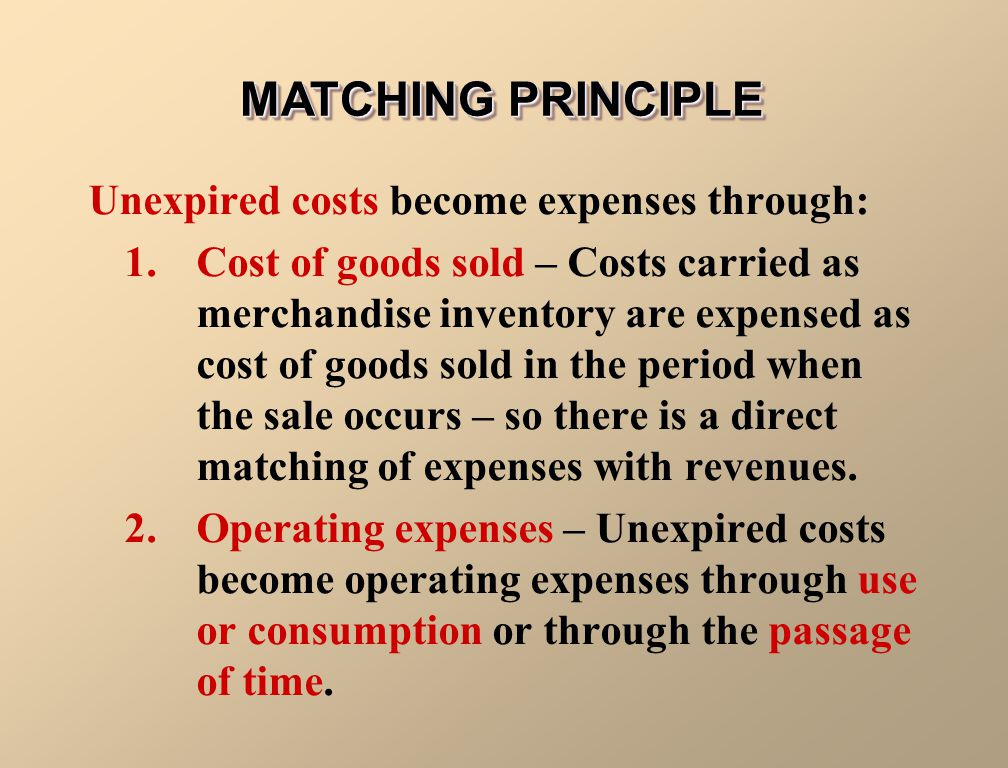 Unexpired costs become expenses through: 1.Cost of goods sold – Costs carried as merchandise inventory are expensed as cost of goods sold in the perio