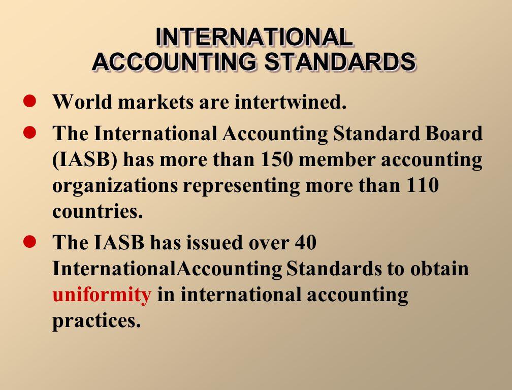 INTERNATIONAL ACCOUNTING STANDARDS World markets are intertwined. The International Accounting Standard Board (IASB) has more than 150 member accounti