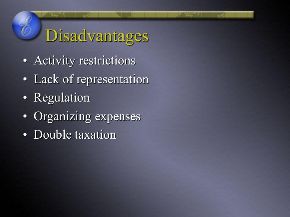 Disadvantages Activity restrictionsActivity restrictions Lack of representationLack of representation RegulationRegulation Organizing expensesOrganizi