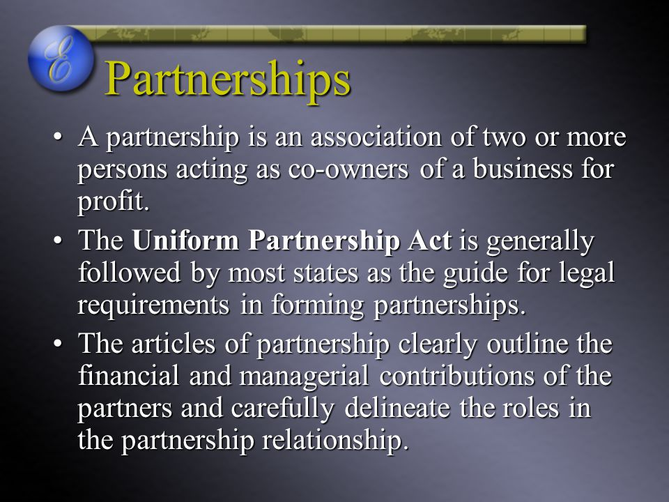 Partnerships A partnership is an association of two or more persons acting as co-owners of a business for profit.A partnership is an association of two or more persons acting as co-owners of a business for profit.