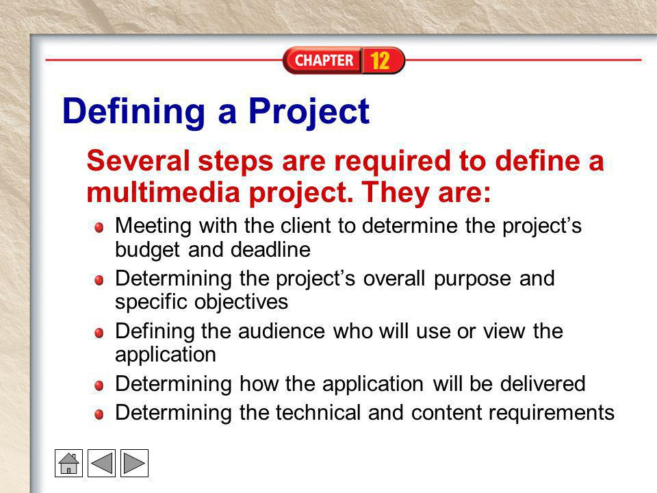 12 Defining a Project Several steps are required to define a multimedia project. They are: Meeting with the client to determine the project's budget a